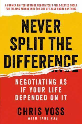Never Split the Difference : Negotiating As If Your Life Depended on It by Tahl…
