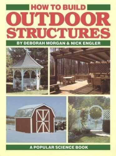 How to Build Outdoor Structures Engler NickMorgan Deborah Very Good 1988