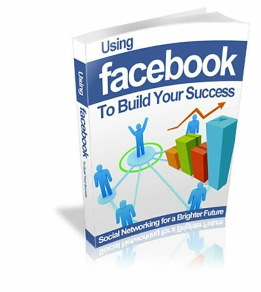 Using Facebook to Build Your Success PDF EBOOK with MASTER RESELL RIGHTS