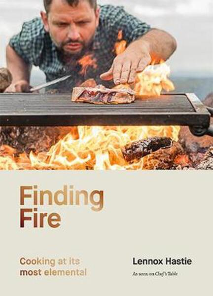 Finding Fire: Cooking at Its Most Elemental by Lennox Hastie English Hardcover