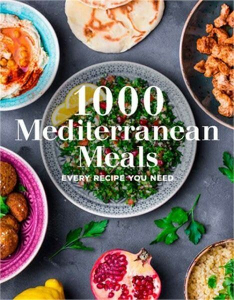 1000 Mediterranean Meals: Every Recipe You Need for the Healthiest Way to Eat H $17.90