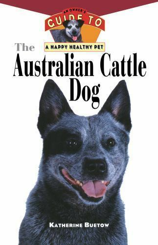The Australian Cattle Dog: An Owner#x27;s Guide to a Happy Healthy Pet Your Hap... $9.67