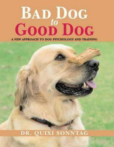 Bad Dog to Good Dog: A New Approach to Dog Psychology and Training $19.63