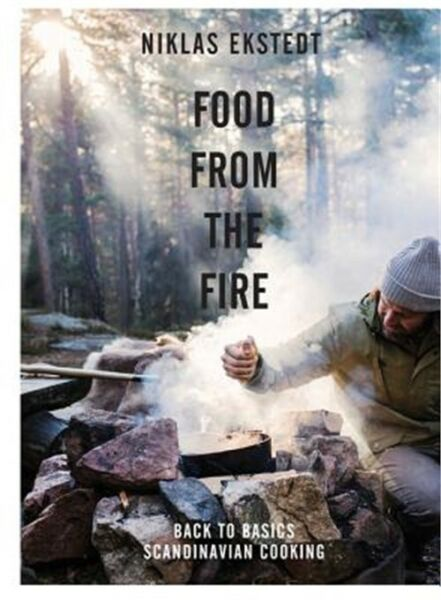 Food from the Fire: The Scandinavian Flavours of Open Fire Cooking Hardback or