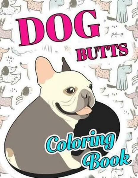 Dog Butt Coloring Book: Funny Cute Coloring Book for Dog Lovers: an Irreverent $11.05