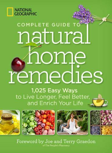 National Geographic Complete Guide to Natural Home Remedies: 1025 Easy Ways to $6.59