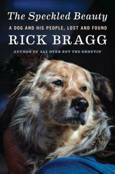 The Speckled Beauty: A Dog and His People Lost and Found by Rick Bragg English $21.62