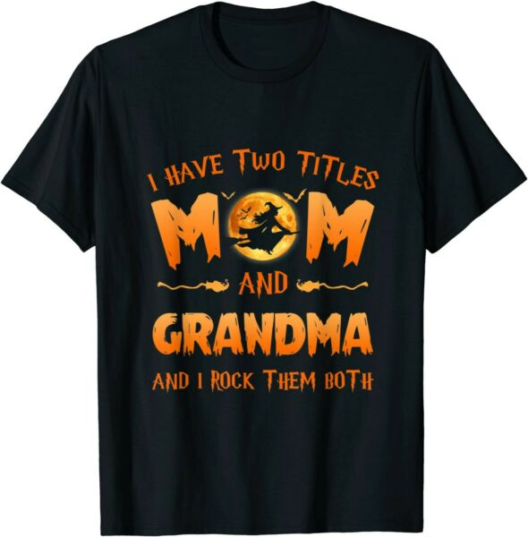 I Have Two Titles Mom And Grandma Witch Halloween For Womens T Shirt $34.99
