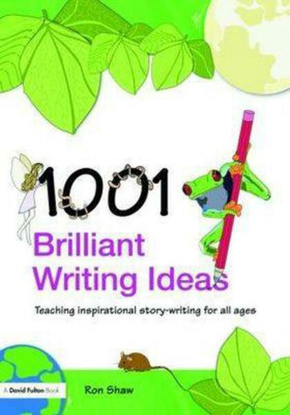 1001 Brilliant Writing Ideas: Teaching Inspirational Story-Writing for All Ages