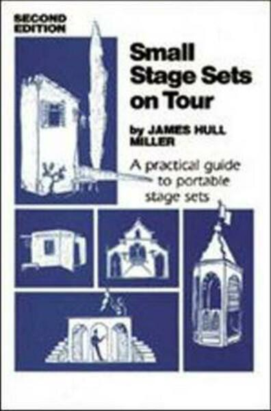 Small Stage Sets on Tour: A Practical Guide to Portable Stage Sets by James Hull