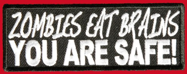 ZOMBIES EAT BRAINS YOU ARE SAFE EMROIDERED IRON ON PATCH $5.99