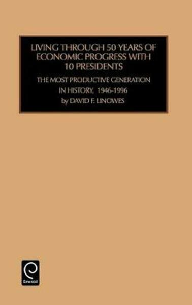 Living Through 50 Years of Ecomomic Progress with 10 Presidents: the Most Produc