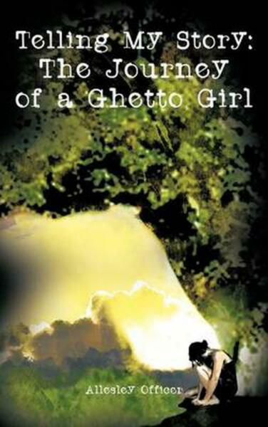 Telling My Story: The Journey of a Ghetto Girl by Allesley Officer (English) Har