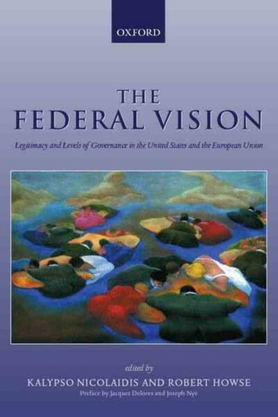 The Federal Vision: Legitimacy and Levels of Governance in the United States and