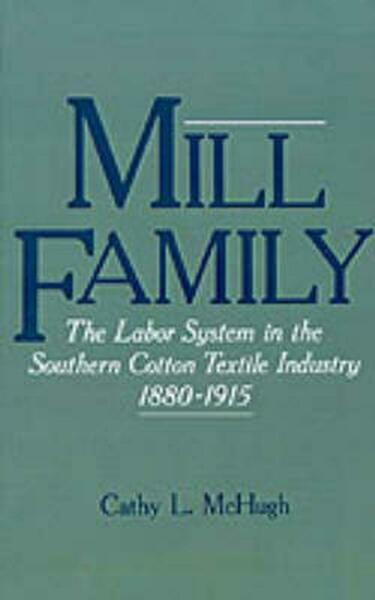 Mill Family: The Labor System in the Southern Cotton Textile Industry 1880-1915