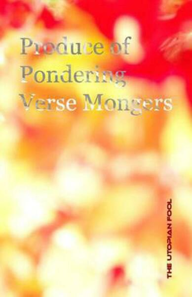 Produce of Pondering Verse Mongers by The Utopian Fool English Paperback Book