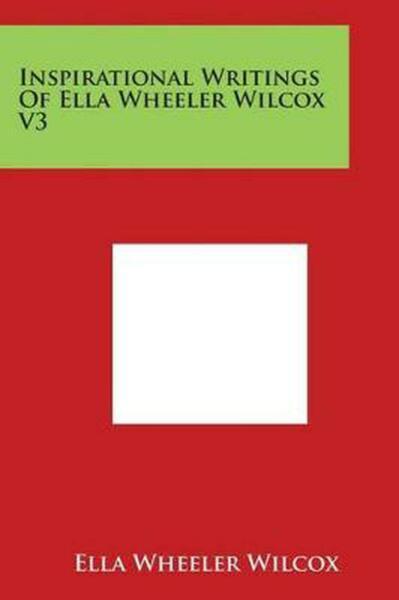 Inspirational Writings of Ella Wheeler Wilcox V3 by Ella Wheeler Wilcox (English