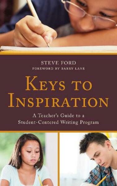 Keys to Inspiration: A Teacher's Guide to a Student-Centered Writing Program by