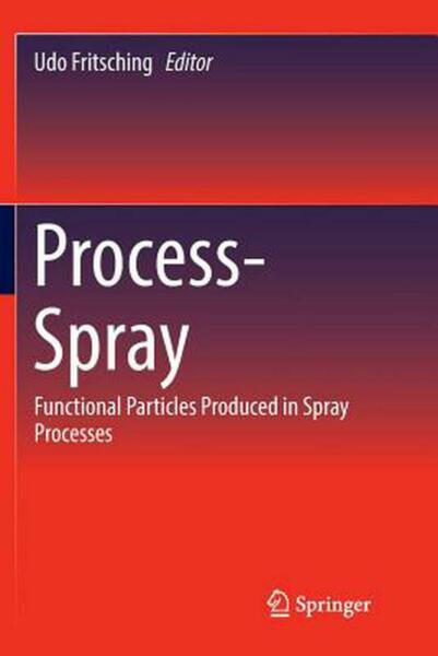 Process-spray: Functional Particles Produced in Spray Processes by Udo Fritschin