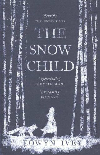 The Snow Child By Eowyn Ivey. 9780755380534