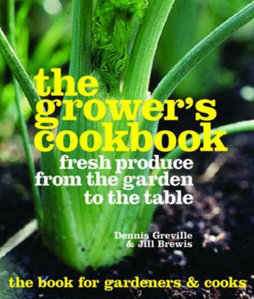 Grower's Cookbook: Fresh Produce from the Garden to the Table by Dennis Greville