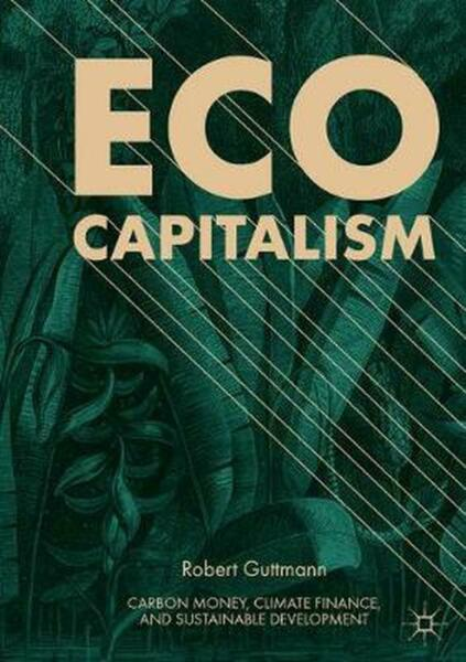 Eco capitalism: Carbon Money Climate Finance and Sustainable Development by Ro $128.39
