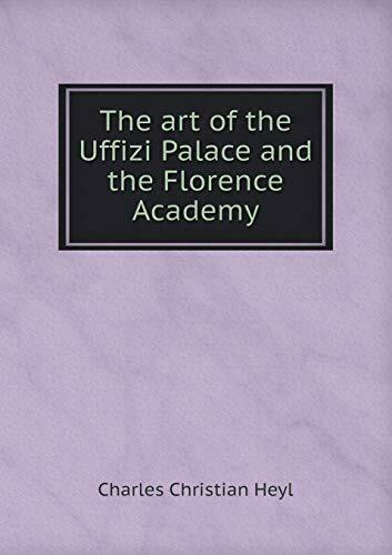 The art of the Uffizi Palace and the Florence Academy by Heyl Christia
