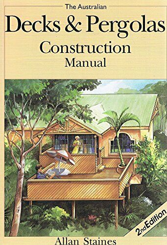 The Australian Decks & Pergolas Construction Manual by Staines Allan Book The