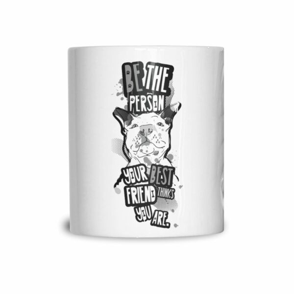 Pet Mug Be Who Your Best Friend Thinks You Are Dog Lover Person Coffee Tea Cup $25.00