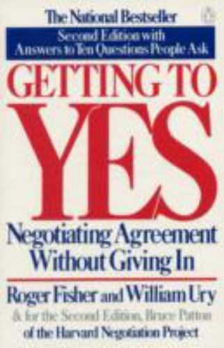 Getting to Yes: Negotiating Agreement Without Giving In Fisher Roger