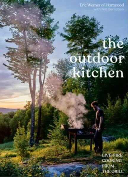 The Outdoor Kitchen: Live Fire Cooking from the Grill a Cookbook Hardback or