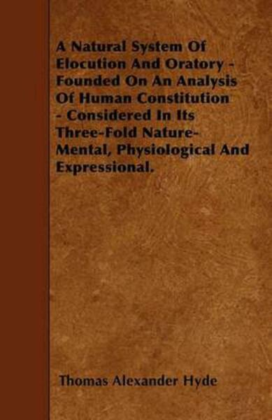 Natural System of Elocution and Oratory Founded on An Analysis of Human Consti $42.56