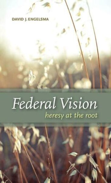 Federal Vision: Heresy at the Root by David Engelsma English Hardcover Book Fr