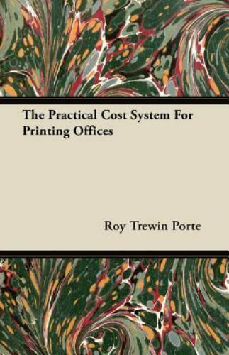 The Practical Cost System For Printing Offices: By Roy Trewin Porte $35.51