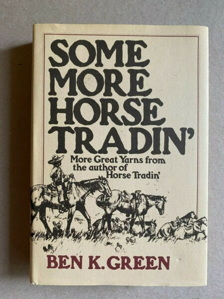 SOME MORE HORSE TRADIN#x27; 1972 1ST EDITION SIGNED BY BEN K. GREEN