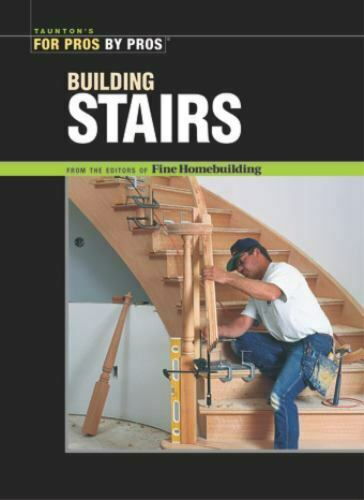 Building Stairs For Pros by Pros Editors of Fine Homebuilding