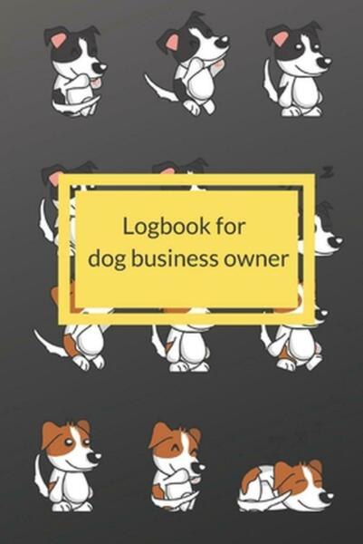 Dog Business Owner Logbook: Logbook for Dog Business Owner This Notebook Is Sui $11.09