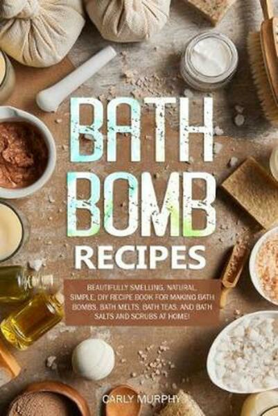 Bath Bomb Recipes: Beautifully Smelling Natural Simple DIY Recipe Book for Ma $12.01