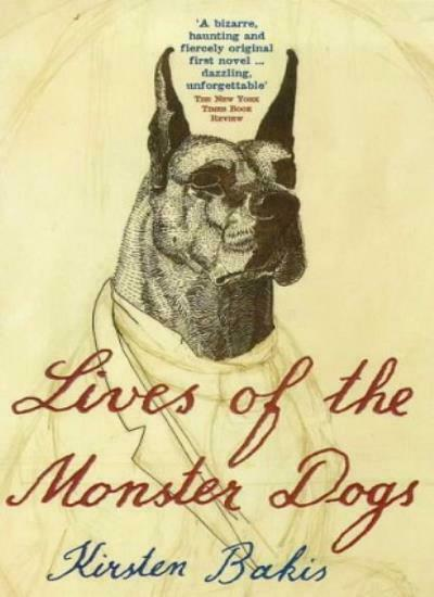 Lives of the Monster Dogs By Kirsten Bakis. 9780340685976 $10.50