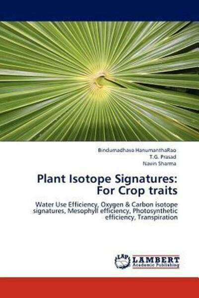 Plant Isotope Signatures: For Crop Traits: Water Use Efficiency Oxygen amp; Carbon $117.46