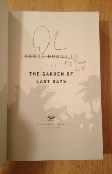 SIGNED & DATED by Andre III Dubus - The Garden of Last Days Hardcover 1st1st