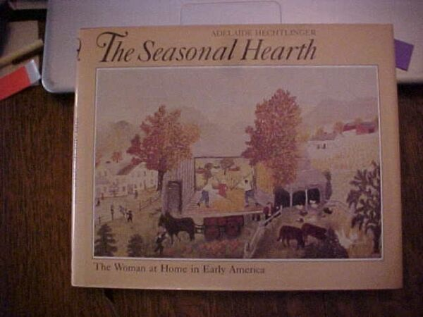 1986 BOOK THE SEASONAL HEARTH THE WOMAN AT HOME IN EARLY AMERICA