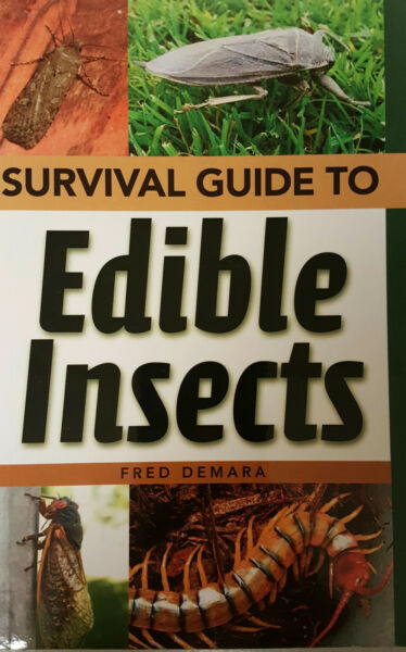Survival Guide to Edible Insects by Fred Demara Bug Out Emergency Food Rations