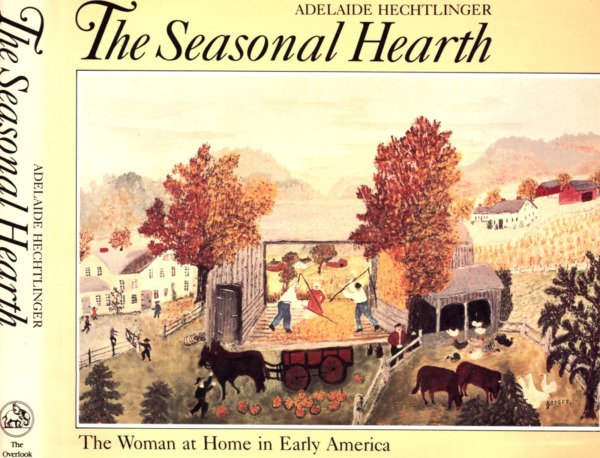 ADELAIDE HECHTLINGER THE SEASONAL HEARTH WOMAN AT HOME EARLY AMERICA