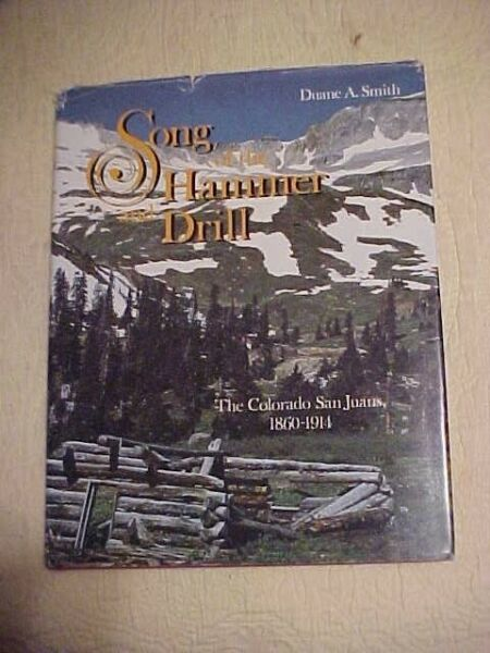 SONG OF THE HAMMER AND DRILL MINING HISTORY of SW COLORADO SAN JUANS 100 Photos