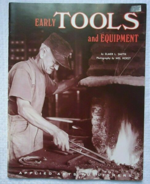 EARLY TOOLS AND EQUIPMENT BY ELMER SMITH 1973 BOOK x15 $3.95