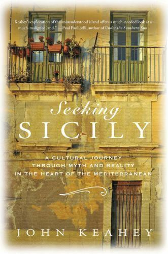 Seeking Sicily: A Cultural Journey Through Myth and Reality in the Heart of the