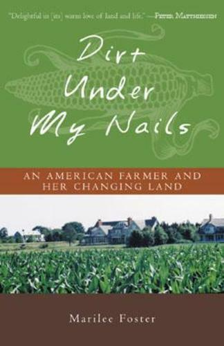 Dirt Under My Nails: An American Farmer and Her Changing Land by Marilee Foster $12.97