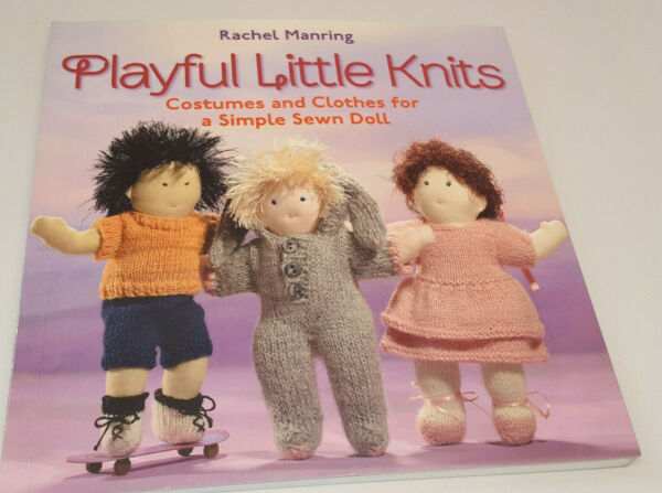 Playful Little Knits Costumes and Clothes for a Simple Sewn Doll Rachel Manring