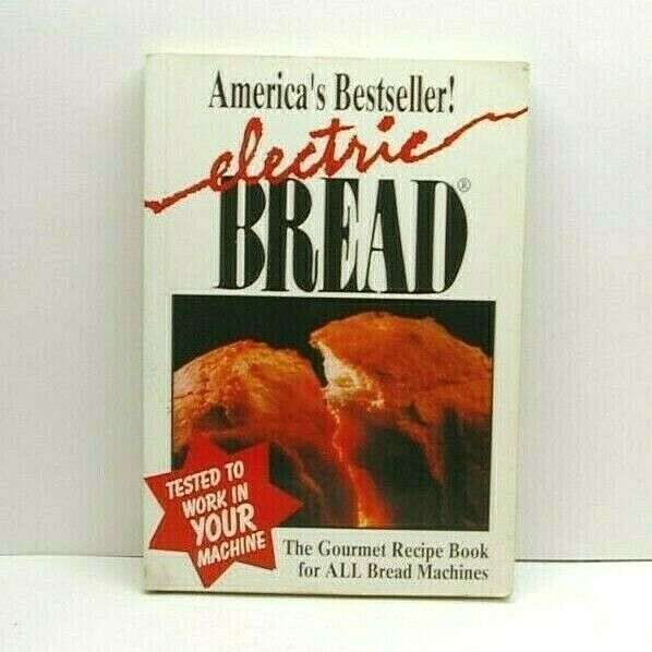 Electric Bread The Gourmet Recipe Book For ALL Bread Machines Paperback